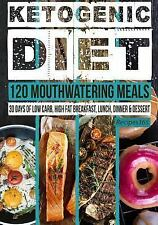 Ketogenic Diet: 120 Mouthwatering Meals : 30 Days of Low Carb, High Fat...