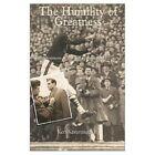 The Humility of Greatness Kavanaugh Xlibris Corporation Hardback 9781401064938