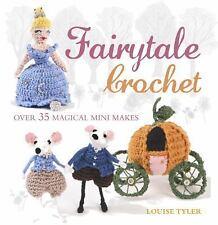 Fairytale Crochet: Over 35 magical mini makes, , Tyler, Louise, Very Good, 2014-