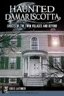 Haunted Damariscotta: Ghosts of the Twin Villages and Beyond by Greg Latimer (Paperback / softback, 2014)