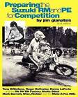 Preparing the Suzuki Rm and Pe for Competition: Tony DiStefano, Roger DeCoster, Danny Laporte and the Ra Rh RN Suzuki Factory Works Bikes - Mark Barnett, Steve Wise, Pat Richter and the Team Moto-X Fox Suzuki RMS by Jim Gianatsis (Paperback / softback, 2011)