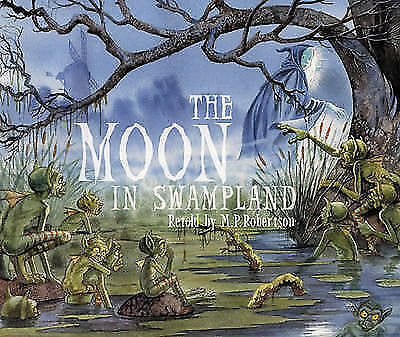 The Moon in Swampland by Robertson, M.P.
