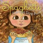 Spaghetti in a Hot Dog Bun Having The Courage to Be Who You Are 9780615473932