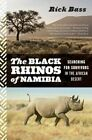The Black Rhinos of Namibia: Searching for Survivors in the African Desert by Rick Bass (Paperback / softback, 2014)