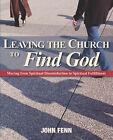 Leaving the Church to Find God by John Fenn (Paperback / softback, 2007)