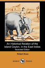 An Historical Relation of the Island Ceylon, in the East-Indies (Illustrated Edition) (Dodo Press) by Robert Knox (Paperback / softback, 2007)