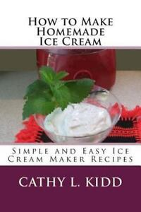 Details About How To Make Homemade Ice Cream Simple And Easy Ice Cream Maker Recipes Pap
