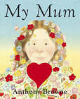 My Mum by Anthony Browne (Board book, 2007)