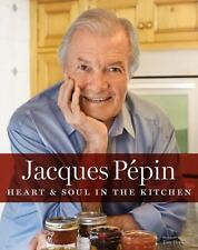 Jacques Pépin Heart and Soul in the Kitchen by Jacques Pépin (2015, Hardcover)