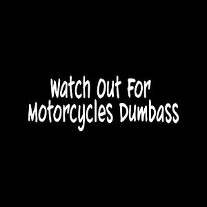 WATCH-OUT-FOR-MOTORCYCLES-DUMBASS-Sticker-Vinyl-Decal-Funny-bike-ride-rocket-lol