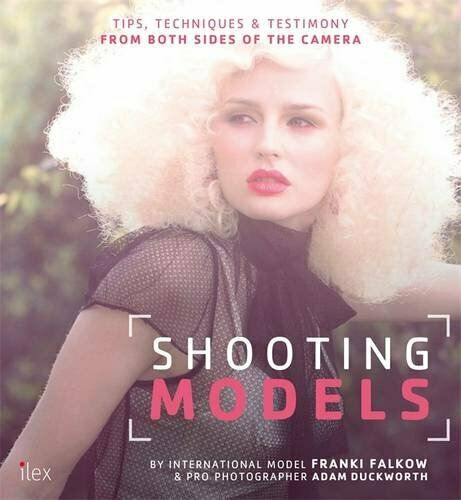 Shooting Models: Tips, Techniques & Testimony from Both Sid... by Adam Duckworth 2