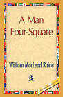 A Man Four-Square by William MacLeod Raine (Hardback, 2008)