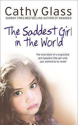 Saddest Girl in the World: The True Story of a Neglected and Isolated Little