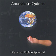 ANOMALOUS QUINTET Life on an Oblate Spheroid CD