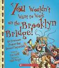 You Wouldn't Want to Work on the Brooklyn Bridge!: An Enormous Project That Seemed Impossible by Thomas Ratliff (Hardback, 2009)