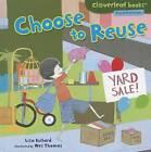 Choose to Reuse by Lisa Bullard (Hardback, 2011)