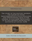 The Court of the Gentiles. Wherein the Nature of Divine Predetermination Is Fully Explicated and Demonstrated, Both in the General, as Also More Particularly, as to the Substrate Mater [Sic] or Entitative Act of Sin. (1678) by Theophilus Gale (Paperback / softback, 2011)