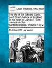 The Life of Sir Edward Coke, Lord Chief Justice of England in the Reign of James I: With Memoirs of His Contemporaries. Volume 1 of 2 by Cuthbert W Johnson (Paperback / softback, 2010)