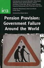 Pension Provision: Government Failure Around the World by Institute of Economic Affairs (Paperback, 2008)