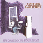 If I Only Knew Your Name by Arthur Godfrey (CD, Mar-2005, Stampman Records)