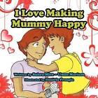 I Love Making Mummy Happy by Sahra Mire - Umm Mariam (Paperback / softback, 2011)