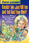 Couldn't We Just Kill 'Em and Tell God They Died?: Overcoming Difficult Relationships with Your Family and Friends by Cathy Lechner (Paperback, 1997)