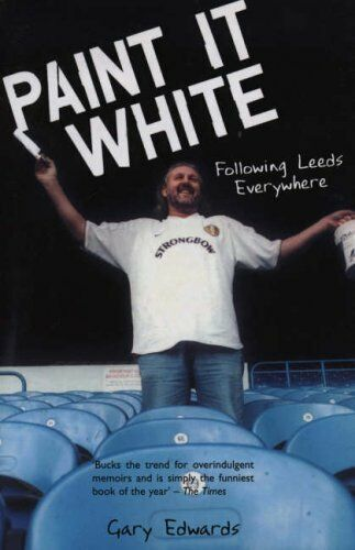 Paint it White: Following Leeds Everywhere By Gary Edwards. 9781840188998