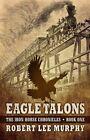 Eagle Talons by Robert Lee Murphy (Hardback, 2014)