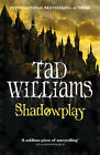 Shadowplay by Tad Williams (Hardback, 2007)