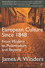 European Culture Since 1848: From Modern to Postmodern and Beyond by James A. Winders (Paperback, 2001)