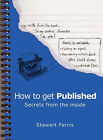 How to Get Published: Secrets from the Inside by Stewart Ferris (Paperback, 2005)