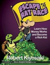 Rich Dad's Escape from the Rat Race : How to Become a Rich Kid by Following Rich Dad's Advice by Robert T. Kiyosaki (2013, Paperback)