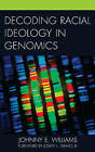 Decoding Racial Ideology in Genomics by Johnny E. Williams (Hardback, 2016)