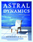 Astral Dynamics: The Complete Book of Out-of-Body Experiences by Robert Bruce (Paperback, 2009)
