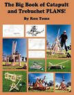 The Big Book of Catapult and Trebuchet Plans! by Ron L Toms (Paperback, 2010)