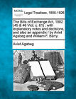 The Bills of Exchange ACT, 1882 (45 & 46 Vict. C. 61)  : With Explanatory Notes and Decisions, and Also an Appendix / By Aviet Agabeg and William F. Barry. by Aviet Agabeg (Paperback / softback, 2010)