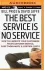 The Best Service Is No Service: How to Liberate Your Customers from Customer Service, Keep Them Happy, and Control Costs by Bill Price, David Jaffe (CD-Audio, 2015)