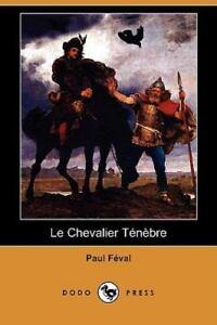 Le Chevalier Tnbre (Dodo Press) (Paperback or Softback)