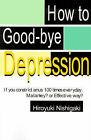 How to Good-Bye Depression: If You Constrictanus 100 Times Everyday. Malarkey?or Effective Way? by Hiroyuki Nishigaki (Paperback / softback, 2000)