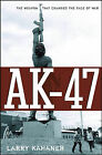 AK-47: The Weapon That Changed the Face of War by Larry Kahaner (Hardback, 2006)
