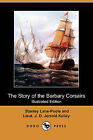 The Story of the Barbary Corsairs (Illustrated Edition) (Dodo Press) by Lieut J D Jerrold Kelley, Stanley Lane-Poole (Paperback / softback, 2009)