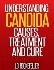 Understanding Candida: Causes, Treatment and Cure by J D Rockefeller (Paperback / softback, 2015)