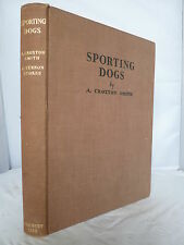 Sporting Dogs by A Croxton Smith - Illustrated  by G Vernon Stokes HB 1938