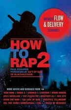 How to Rap 2 : Advanced Flow and Delivery Techniques by Paul Edwards (2013,...