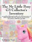 The My Little Pony G3 Collector's Inventory: an Unofficial Full Color Illustrated Guide to the Third Generation of MLP Including All Ponies, Playsets and Accessories from 2003 to the Present by Summer Hayes (Paperback, 2007)