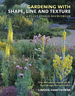 Gardening with Shape, Line, and Texture: A Plant Design Sourcebook by Linden Hawthorne (Hardback, 2009)