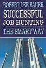 Successful Job Hunting Smart Way Robert Lee Bauer Hardcover 9781403332684