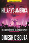 Hillary's America: The Secret History of the Democratic Party by Dinesh D'Souza (Hardback, 2016)