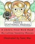 Sadie's Feathered Friends: A Child's First Bird Book! by Lavina Vanorny-Barcus (Paperback / softback, 2014)