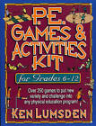 PE Games and Activities Kit for Grades 6-12: Over 250 Games to Put New Variety and Challenge into Your Physical Education Program by Ken Lumsden (Paperback, 2000)
